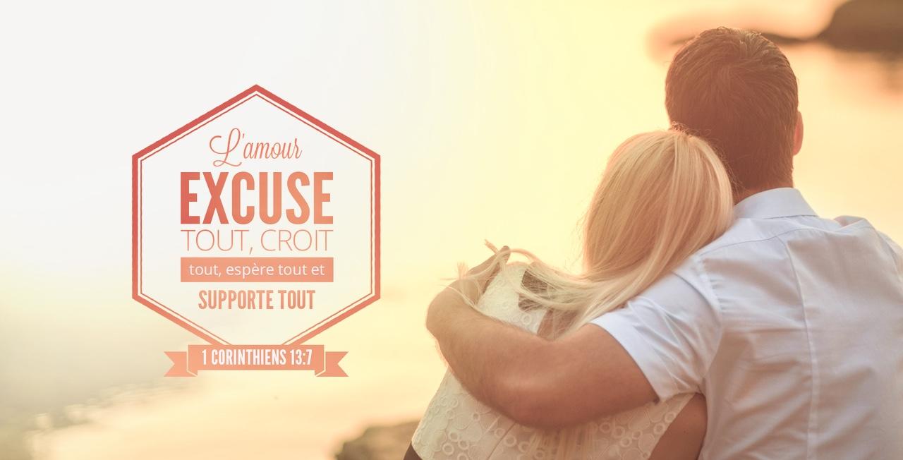 L'amour excuse tout, croit tout, espère tout et supporte tout (1 Corinthiens 13:7)