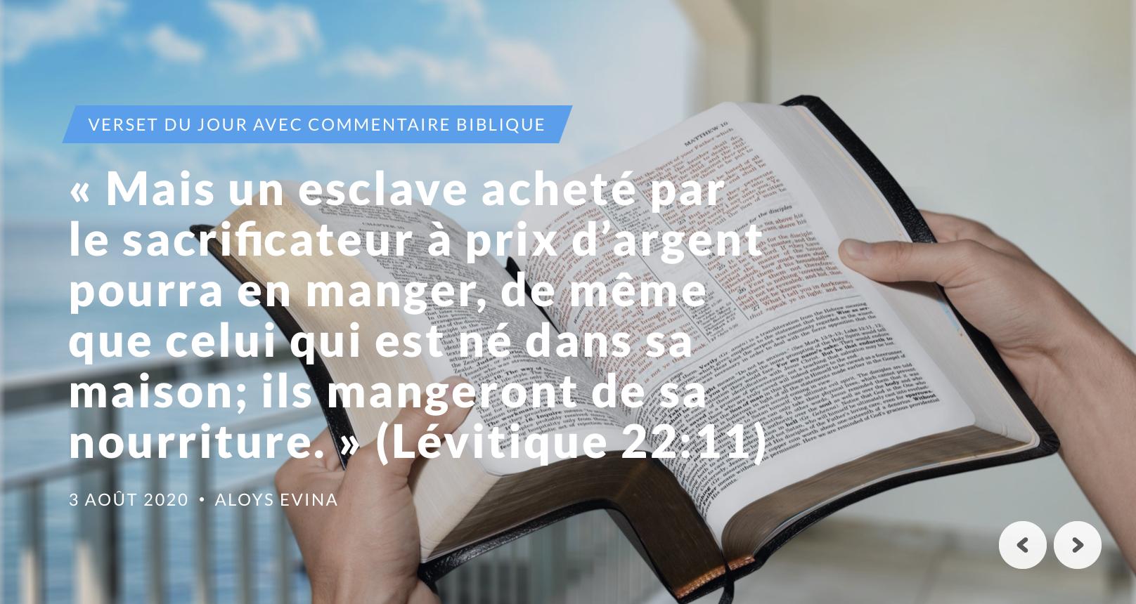 """""""Mais un esclave acheté par le sacrificateur à prix d'argent pourra en manger, de même que celui qui est né dans sa maison; ils mangeront de sa nourriture."""" (Lévitique 22:11)"""