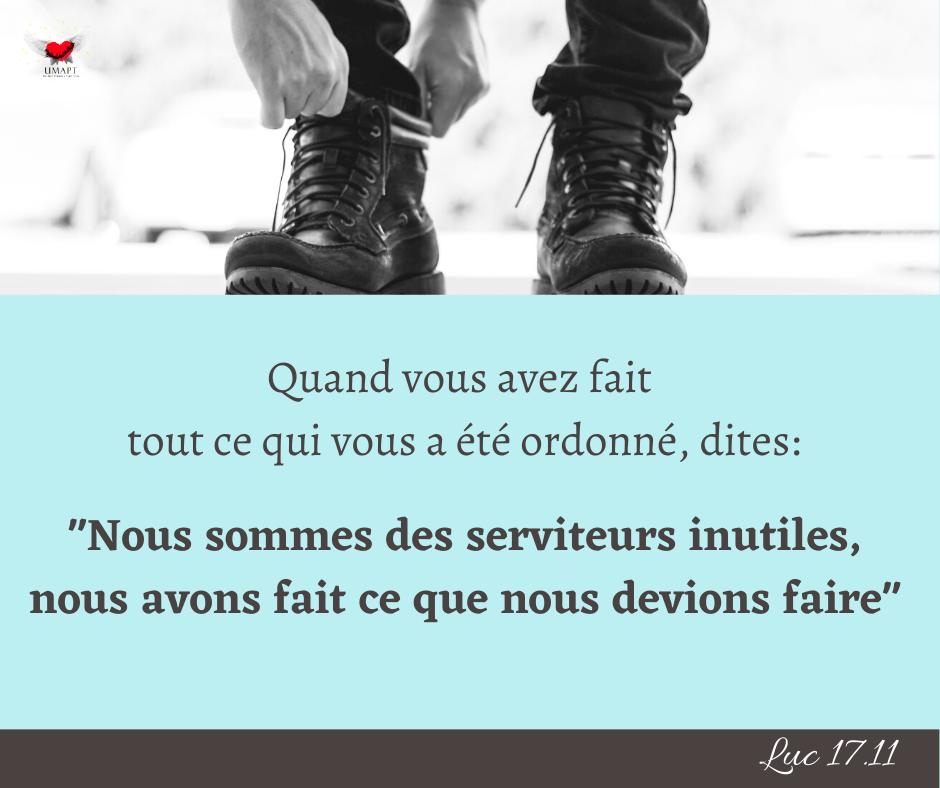 """""""Nous sommes des serviteurs inutiles, nous avons fait ce que nous devions faire."""" (Luc 17:10)"""