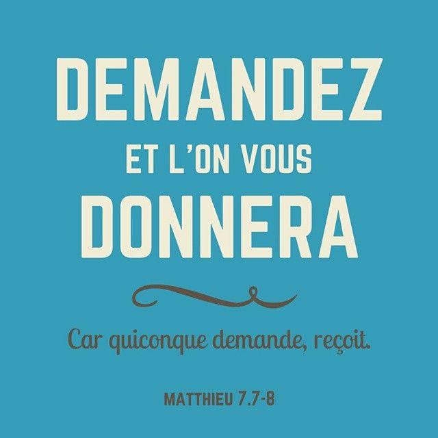 """""""Demandez, et l'on vous donnera; cherchez, et vous trouverez; frappez, et l'on vous ouvrira."""" (Matthieu 7:7)"""