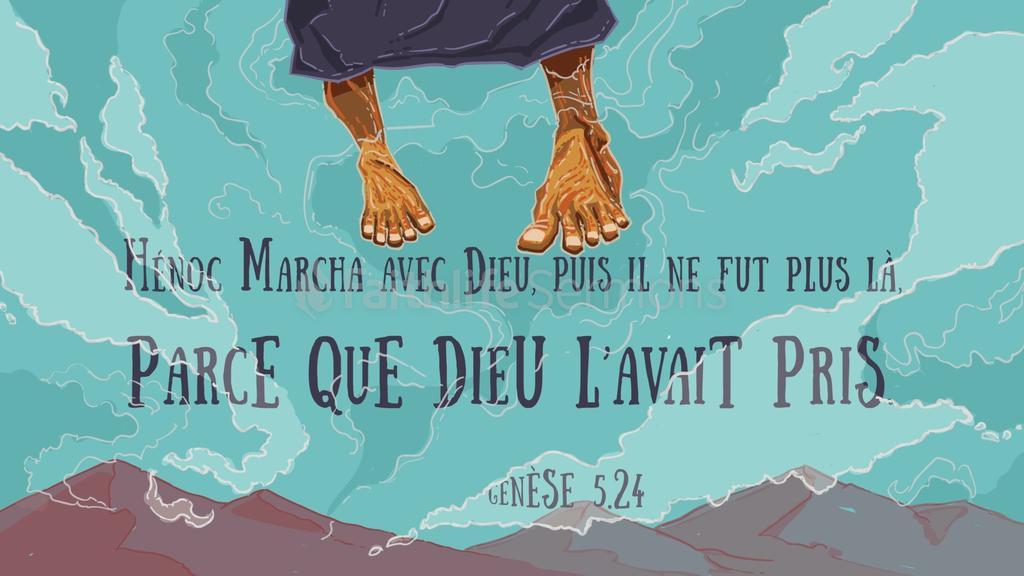 """""""Hénoc marcha avec Dieu; puis il ne fut plus, parce que Dieu le prit."""" (Genèse 5:24)"""