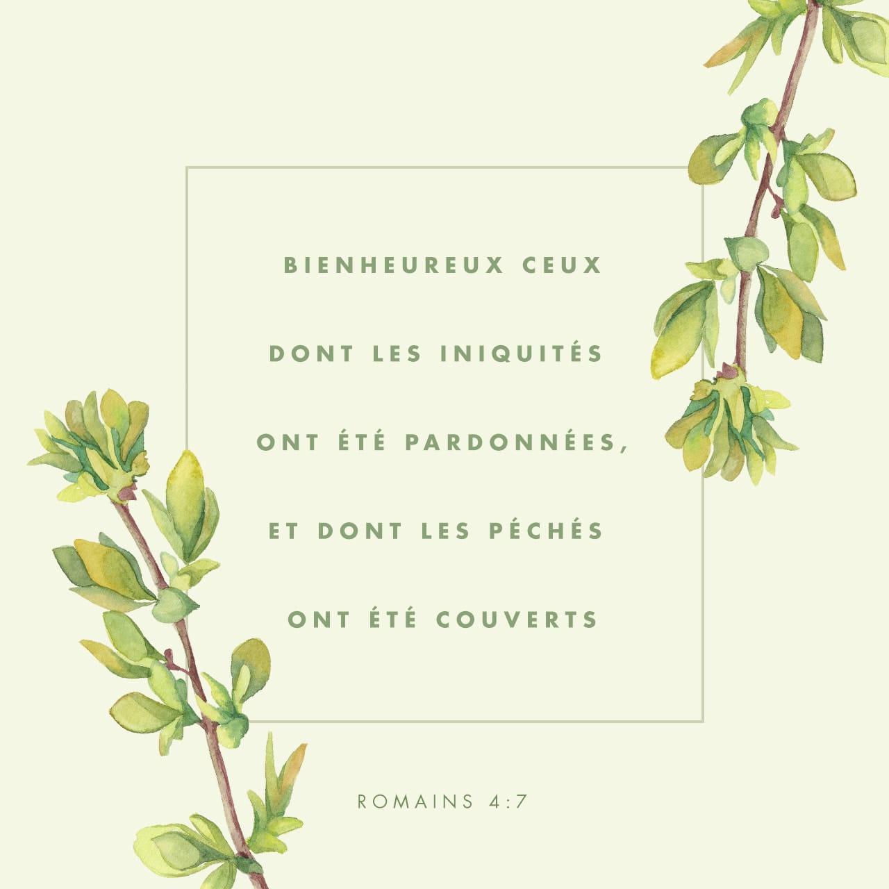 """""""Heureux ceux dont les iniquités sont pardonnées, Et dont les péchés sont couverts!"""" (Romains 4:7)"""