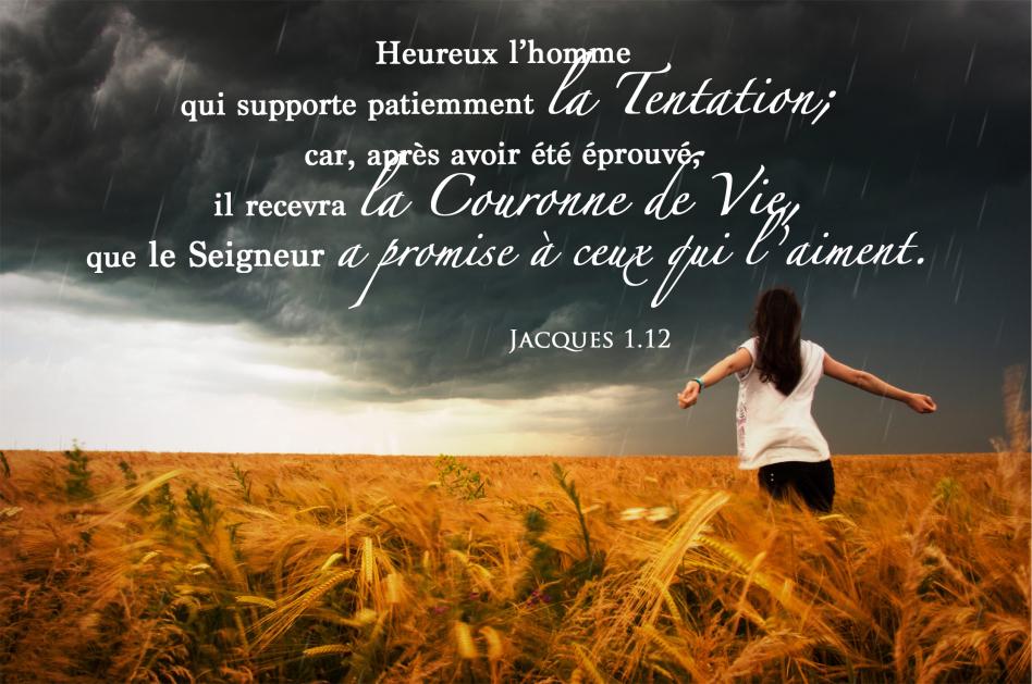 """""""Heureux l'homme qui supporte patiemment la tentation"""" (Jacques 1:12)"""