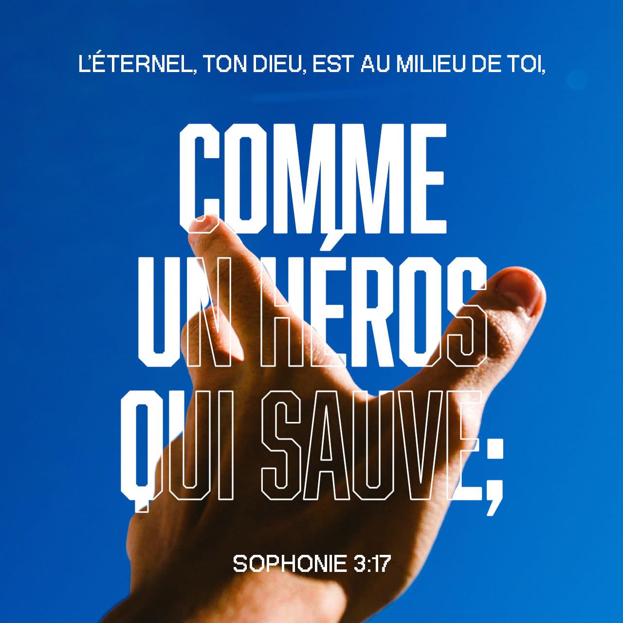 """""""L'Éternel, ton Dieu, est au milieu de toi, comme un héros qui sauve"""" (Sophonie 3:17)"""