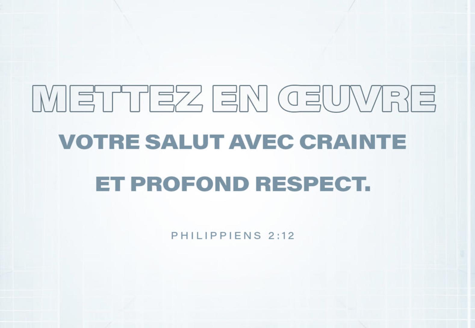 """""""Travaillez à votre salut avec crainte et tremblement"""" (Philippiens 2:12)"""
