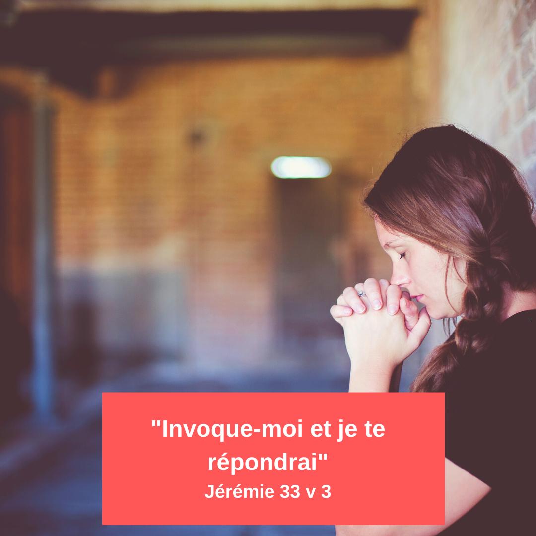 Invoque-moi et je te répondrai (Jérémie 33 v 3)
