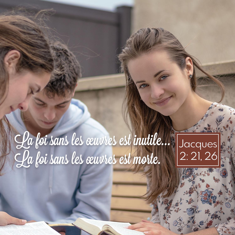 La foi sans les oeuvres est inutile... la foi sans les oeuvres est morte.  Jacques 2:21, 26