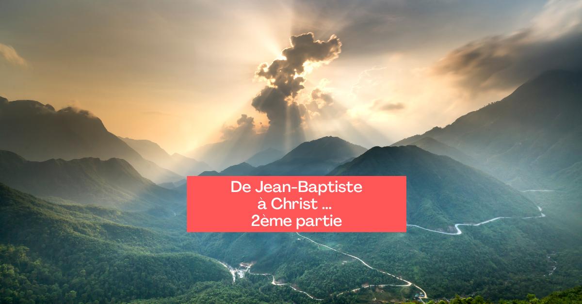 De Jean-Baptiste à Christ... 2ème partie