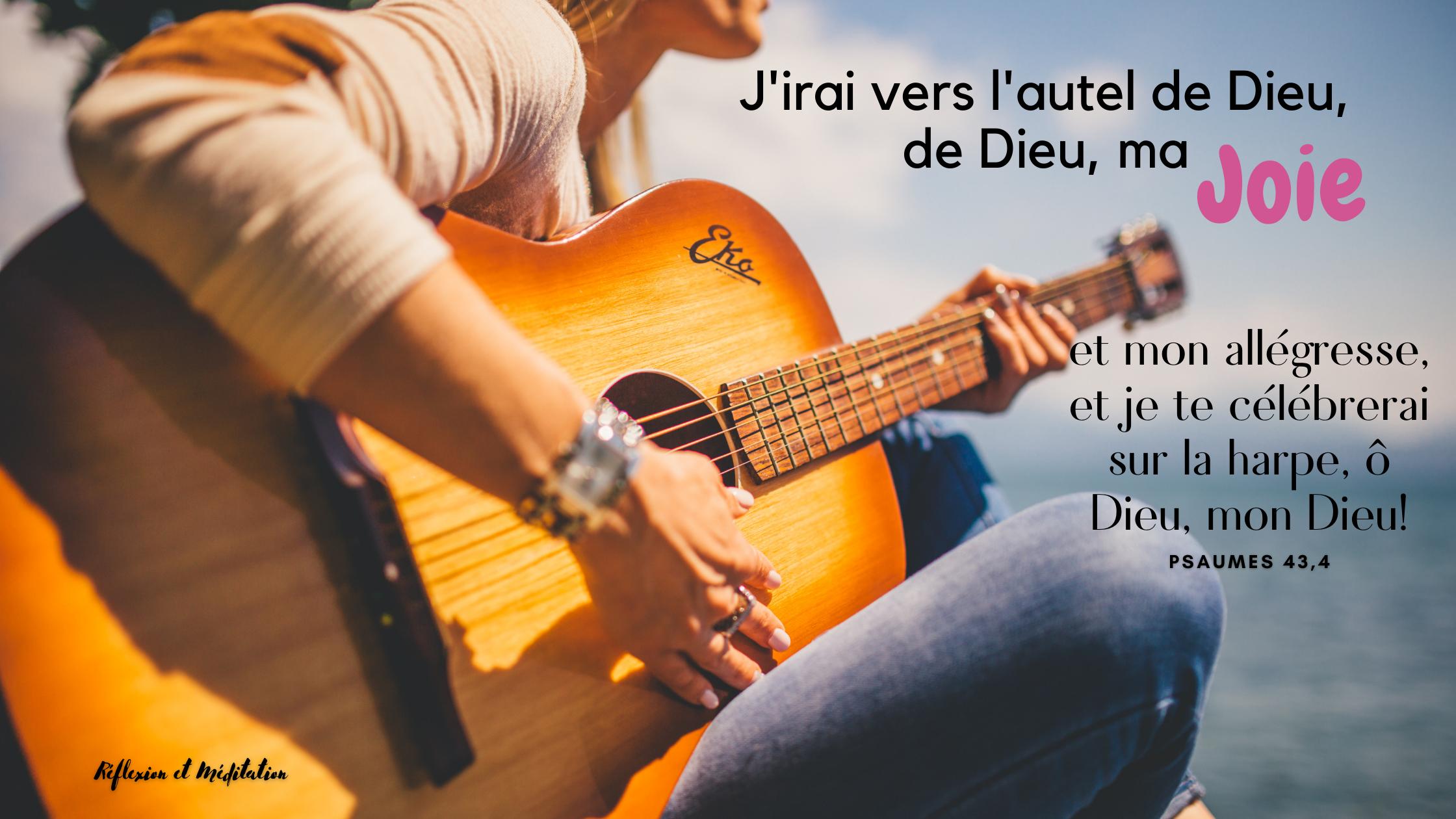 J'irai vers l'autel de Dieu, de Dieu, ma joie et mon allégresse, et je te célébrerai sur la harpe, ô Dieu, mon Dieu! Psaumes 43,4