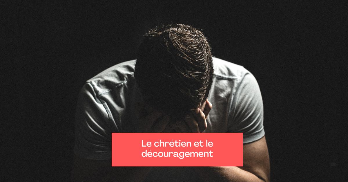 Le chrétien et le découragement